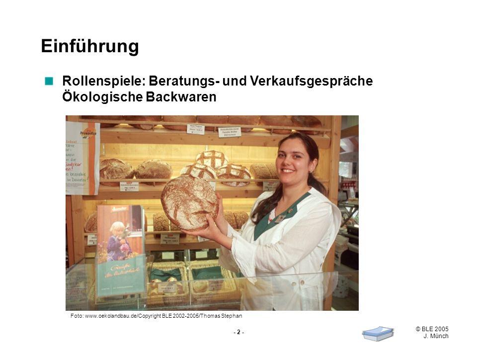 © BLE 2005 J. Münch - 2 - Rollenspiele: Beratungs- und Verkaufsgespräche Ökologische Backwaren Einführung Foto: www.oekolandbau.de/Copyright BLE 2002-