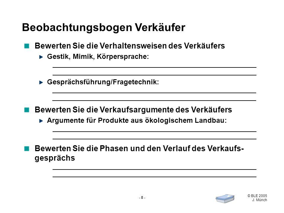 © BLE 2005 J. Münch - 8 - Bewerten Sie die Verhaltensweisen des Verkäufers Gestik, Mimik, Körpersprache: _____________________________________________