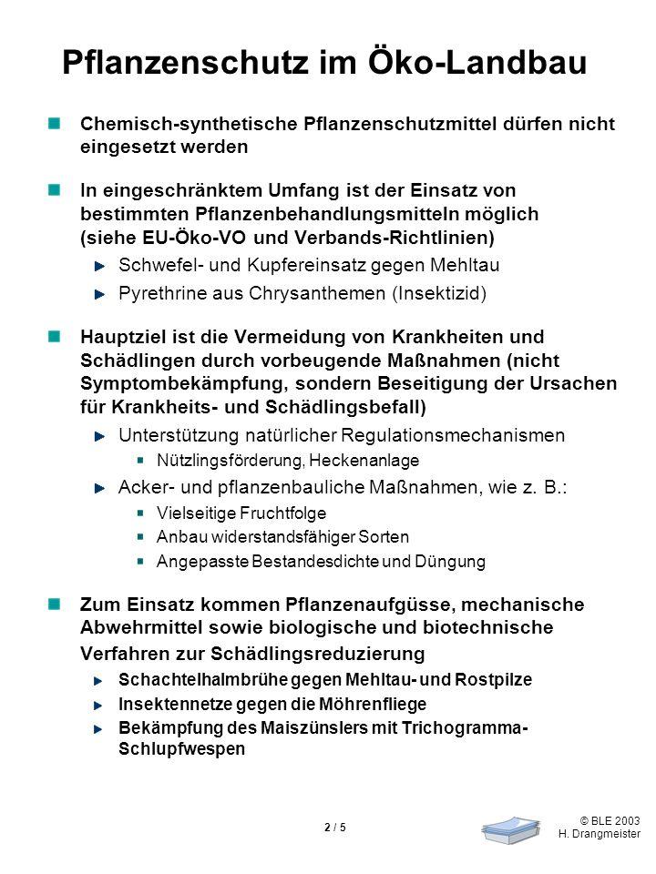 © BLE 2003 H. Drangmeister 2 / 5 Pflanzenschutz im Öko-Landbau Chemisch-synthetische Pflanzenschutzmittel dürfen nicht eingesetzt werden In eingeschrä