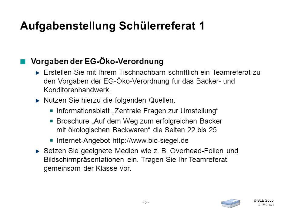 © BLE 2005 J. Münch - 6 - Vorgaben der Öko-Verbände Aufgabenstellung Schülerreferat 2