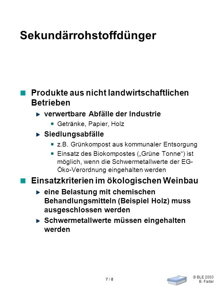 © BLE 2003 B. Fader 7 / 8 Sekundärrohstoffdünger Produkte aus nicht landwirtschaftlichen Betrieben verwertbare Abfälle der Industrie Getränke, Papier,