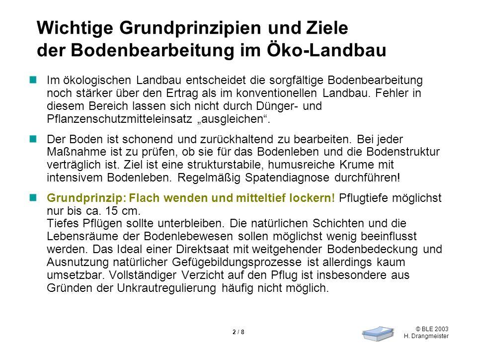 © BLE 2003 H. Drangmeister 2 / 8 Wichtige Grundprinzipien und Ziele der Bodenbearbeitung im Öko-Landbau Im ökologischen Landbau entscheidet die sorgfä