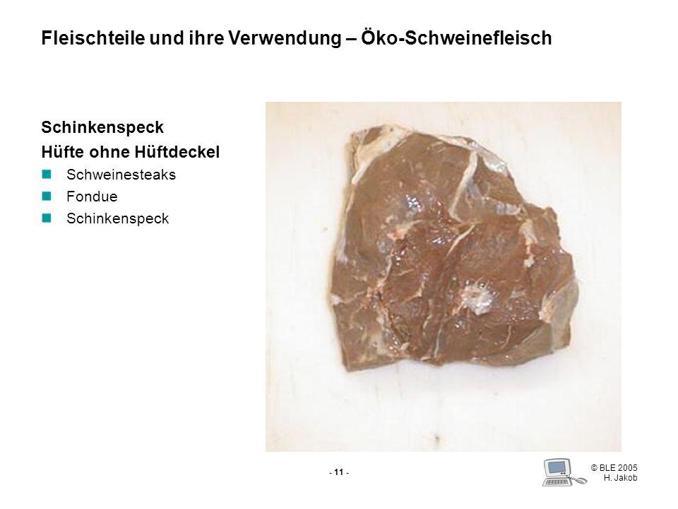 © BLE 2005 H. Jakob - 10 - Schinkenspeck Hüfte mit Hüftdeckel Schinkenspeck Heißgeräuchertes Schweinebraten Fleischteile und ihre Verwendung – Öko-Sch