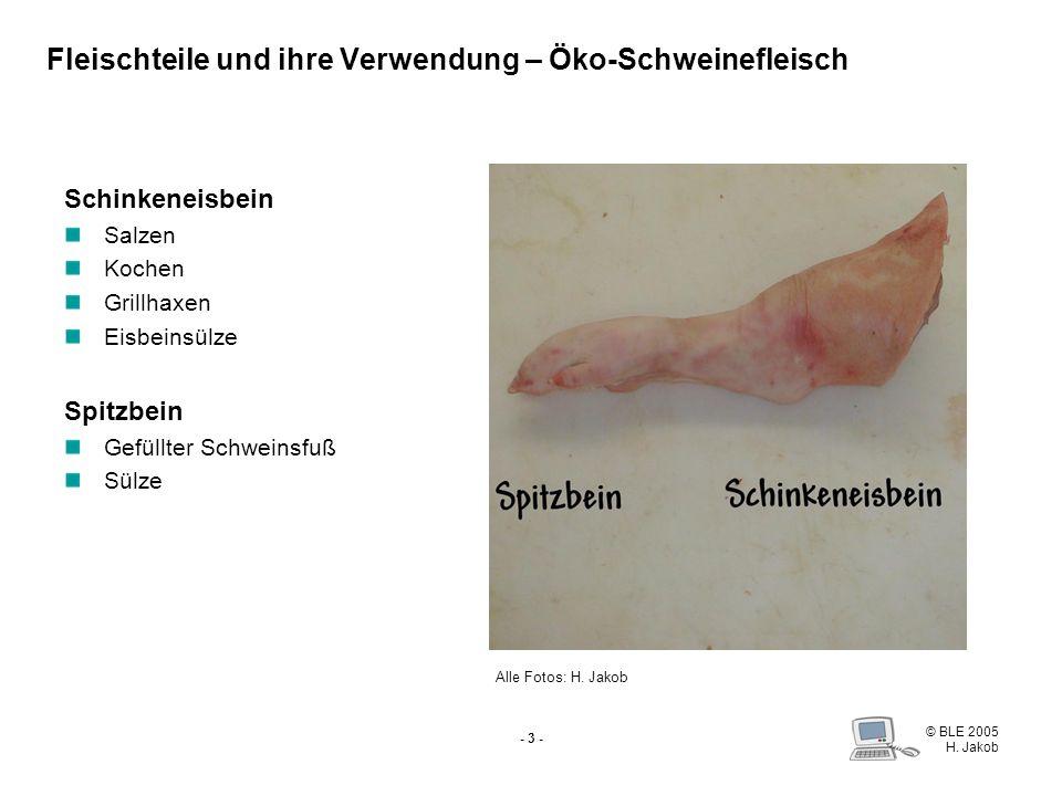 © BLE 2005 H. Jakob - 2 - Fleischteile und ihre Verwendung 1 Spitzbein 2 Schinkeneisbein 3 Oberschale 4 Schinkenstück (Unterschale) 5 Nuss 6 Schinkens