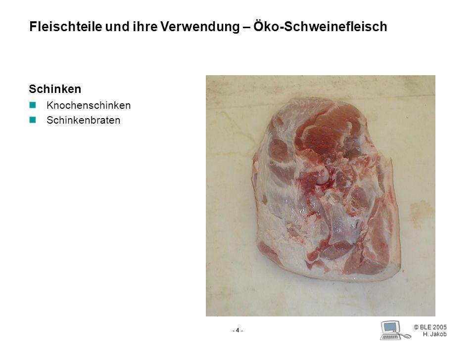 © BLE 2005 H. Jakob - 3 - Schinkeneisbein Salzen Kochen Grillhaxen Eisbeinsülze Spitzbein Gefüllter Schweinsfuß Sülze Fleischteile und ihre Verwendung