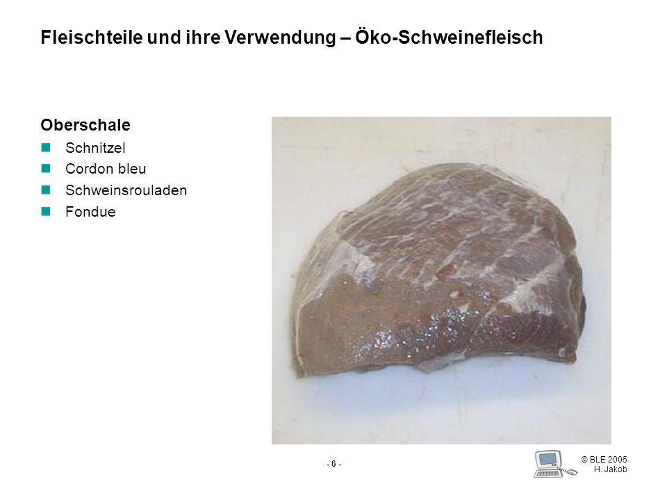 © BLE 2005 H. Jakob - 5 - Schinken nach Abtrennen von Schinkenspeck und Nuss Kernschinken aus Oberschale und Schinkenstück (Unterschale) für Kochschin