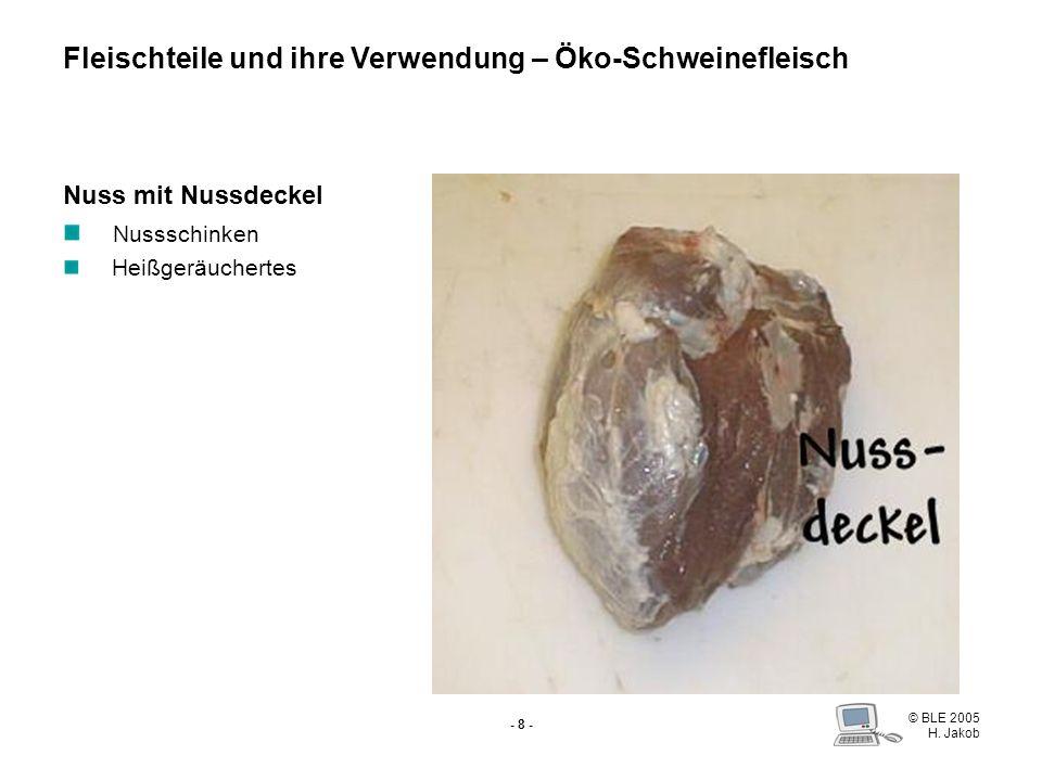 © BLE 2005 H. Jakob - 7 - Nach Abtrennen der Oberschale Spaltschinken mit Schinkenstück Schinkenspeck Nuss Fleischteile und ihre Verwendung – Öko-Schw