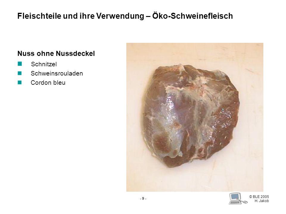 © BLE 2005 H. Jakob - 8 - Nuss mit Nussdeckel Nussschinken Heißgeräuchertes Fleischteile und ihre Verwendung – Öko-Schweinefleisch