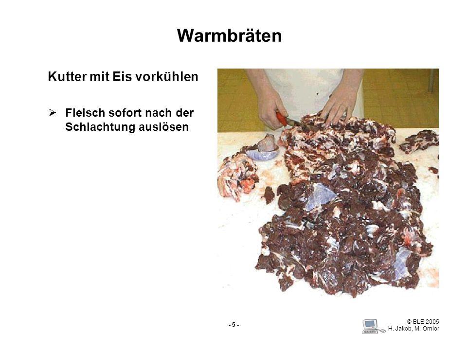 © BLE 2005 H. Jakob, M. Omlor - 5 - Warmbräten Kutter mit Eis vorkühlen Fleisch sofort nach der Schlachtung auslösen