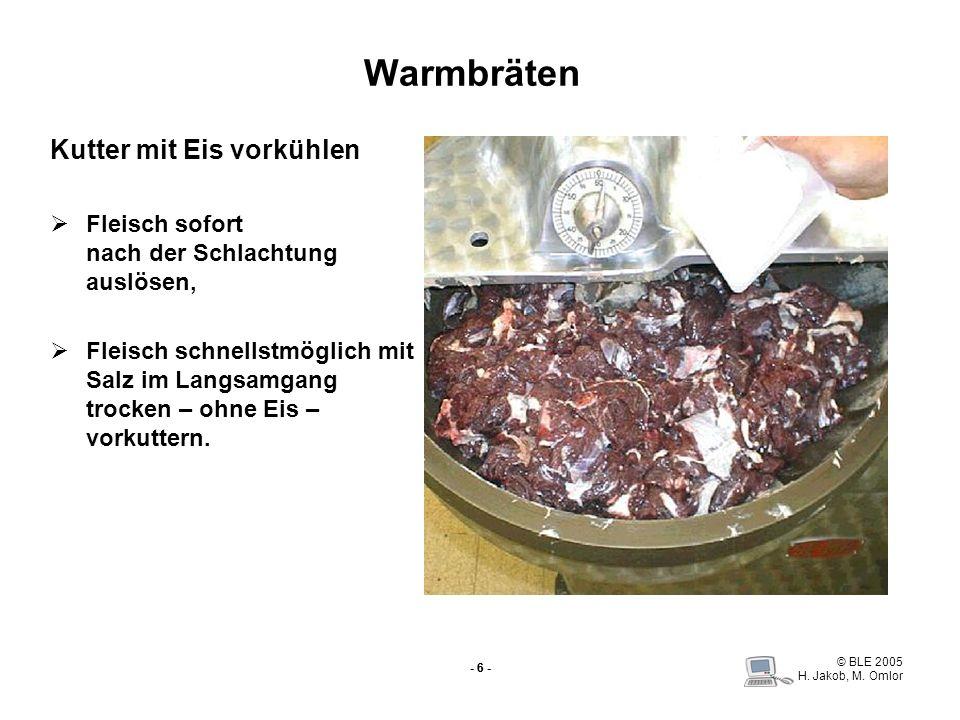 © BLE 2005 H. Jakob, M. Omlor - 6 - Warmbräten Kutter mit Eis vorkühlen Fleisch sofort nach der Schlachtung auslösen, Fleisch schnellstmöglich mit Sal