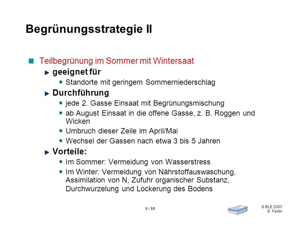 © BLE 2003 B. Fader 5 / 10 Begrünungsstrategie II Teilbegrünung im Sommer mit Wintersaat geeignet für Standorte mit geringem Sommerniederschlag Durchf