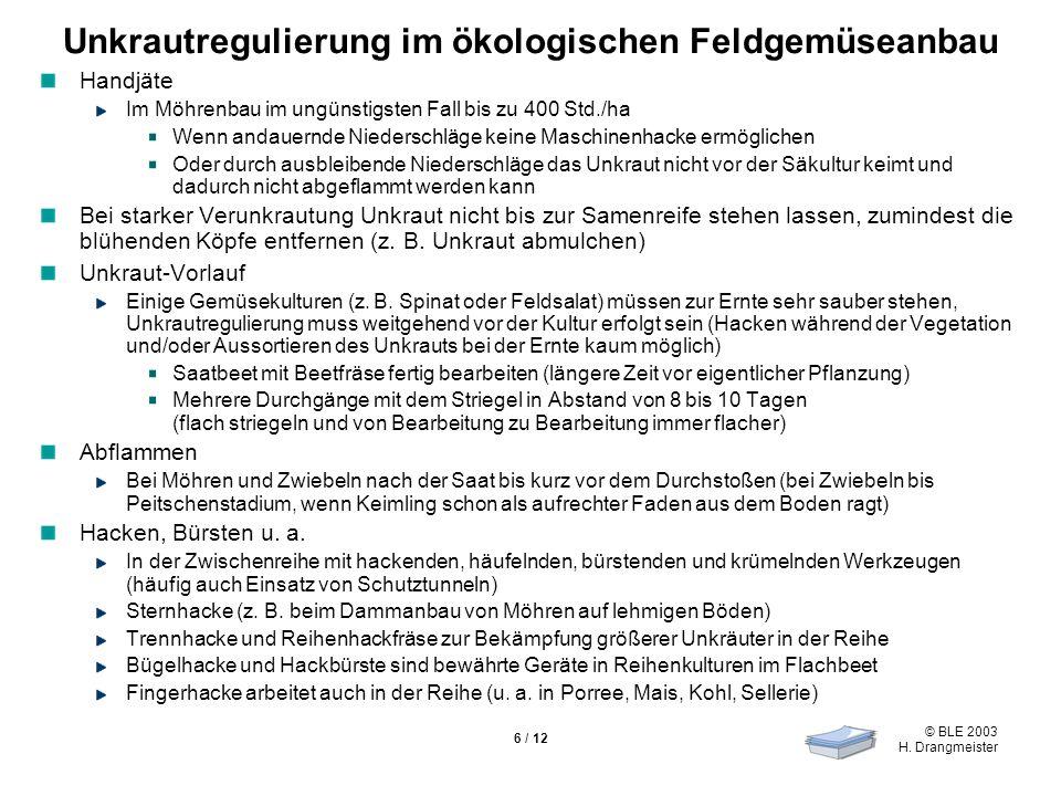 © BLE 2003 H. Drangmeister 6 / 12 Unkrautregulierung im ökologischen Feldgemüseanbau Handjäte Im Möhrenbau im ungünstigsten Fall bis zu 400 Std./ha We