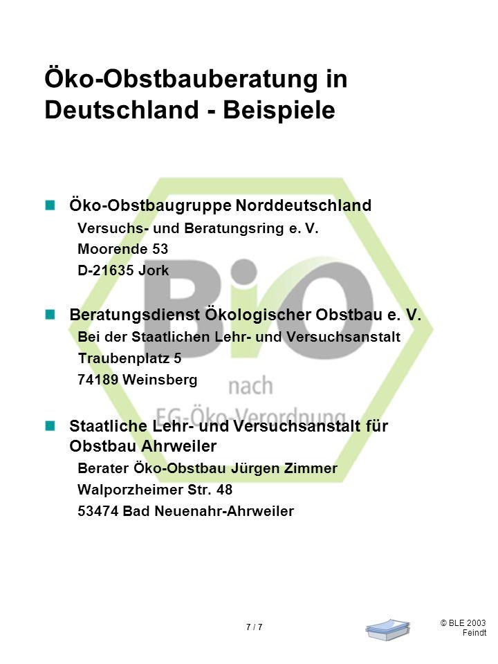 © BLE 2003 Feindt 7 / 7 Öko-Obstbauberatung in Deutschland - Beispiele Öko-Obstbaugruppe Norddeutschland Versuchs- und Beratungsring e. V. Moorende 53