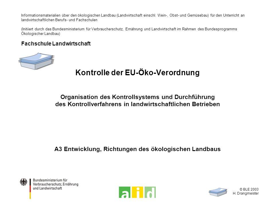 © BLE 2003 H. Drangmeister Kontrolle der EU-Öko-Verordnung Organisation des Kontrollsystems und Durchführung des Kontrollverfahrens in landwirtschaftl