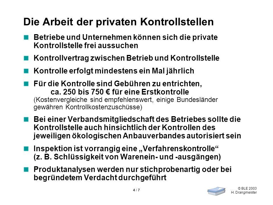 © BLE 2003 H. Drangmeister 4 / 7 Die Arbeit der privaten Kontrollstellen Betriebe und Unternehmen können sich die private Kontrollstelle frei aussuche