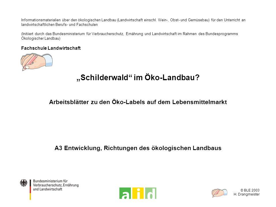 © BLE 2003 H. Drangmeister 1 / 6 Informationsmaterialien über den ökologischen Landbau (Landwirtschaft einschl. Wein-, Obst- und Gemüsebau) für den Un