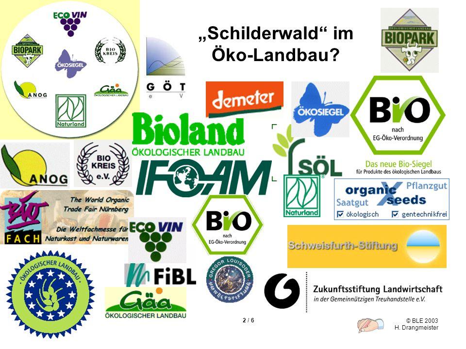 © BLE 2003 H. Drangmeister 2 / 6 Schilderwald im Öko-Landbau?