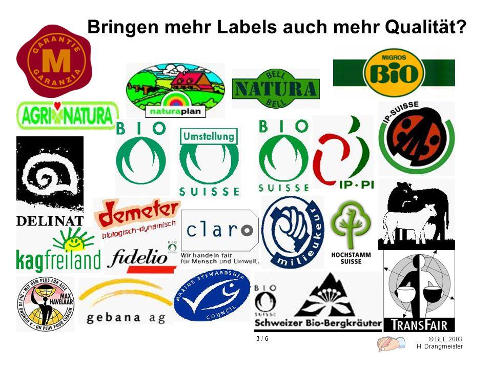 © BLE 2003 H. Drangmeister 3 / 6 Bringen mehr Labels auch mehr Qualität?