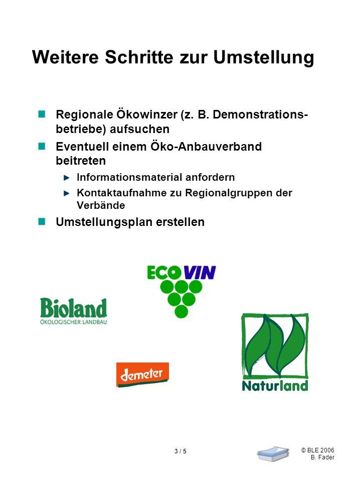 © BLE 2006 B. Fader 3 / 5 Weitere Schritte zur Umstellung Regionale Ökowinzer (z.