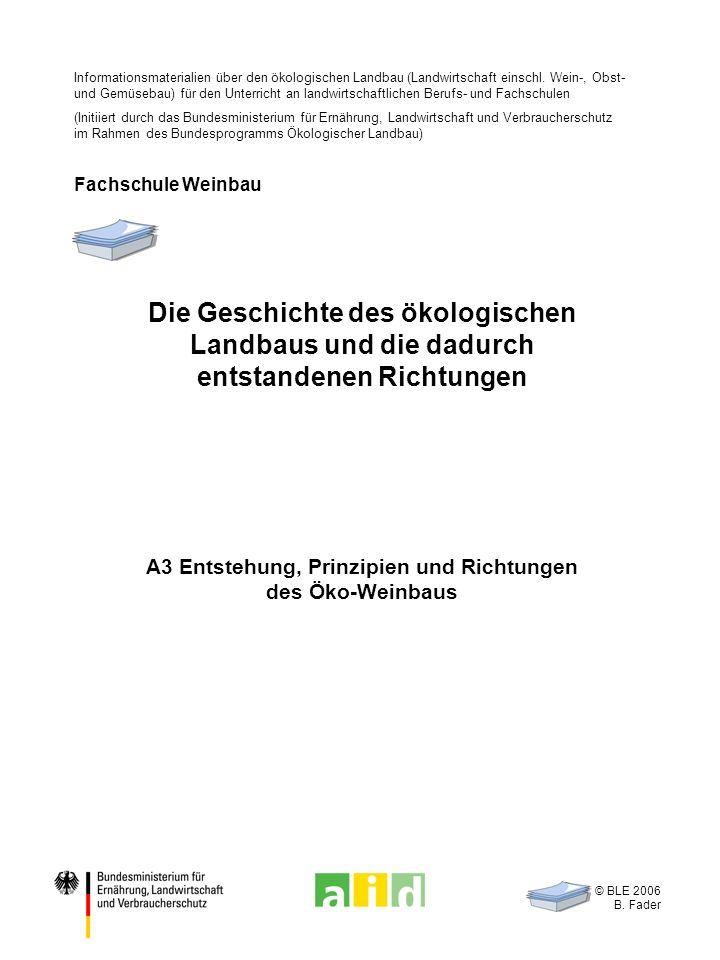 © BLE 2006 B. Fader A3 Entstehung, Prinzipien und Richtungen des Öko-Weinbaus Die Geschichte des ökologischen Landbaus und die dadurch entstandenen Ri