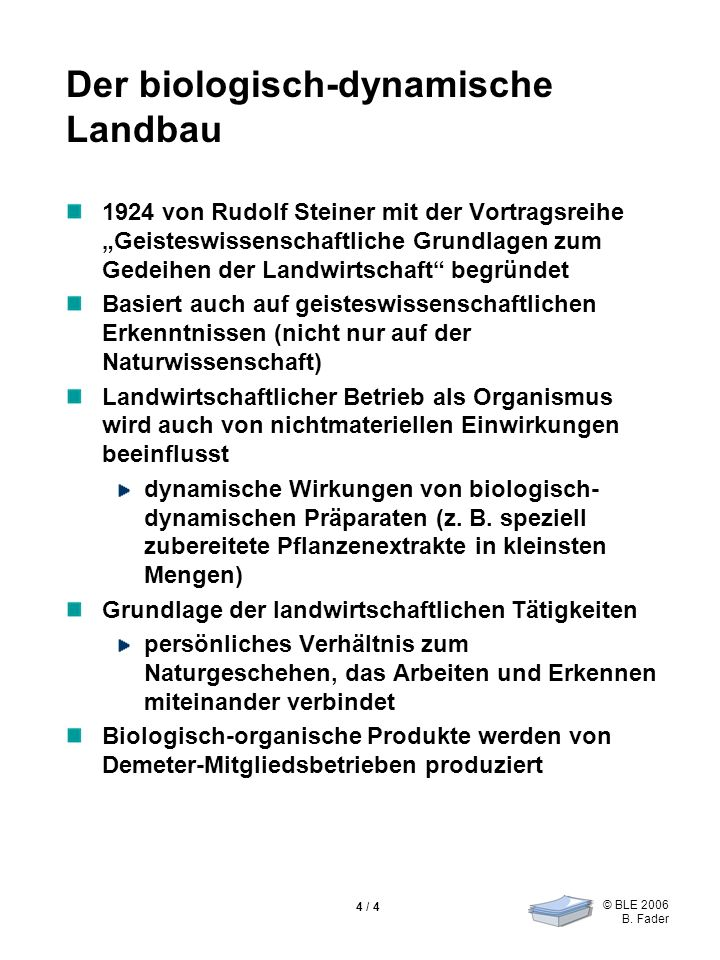 © BLE 2006 B. Fader 4 / 4 Der biologisch-dynamische Landbau 1924 von Rudolf Steiner mit der Vortragsreihe Geisteswissenschaftliche Grundlagen zum Gede