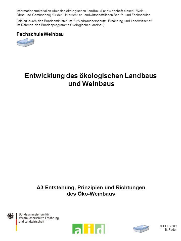 © BLE 2003 B. Fader A3 Entstehung, Prinzipien und Richtungen des Öko-Weinbaus Informationsmaterialien über den ökologischen Landbau (Landwirtschaft ei