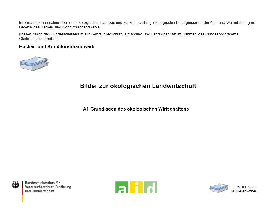 © BLE 2005 N. Nierenköther Bilder zur ökologischen Landwirtschaft A1 Grundlagen des ökologischen Wirtschaftens Informationsmaterialien über den ökolog