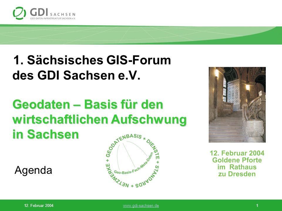 12. Februar 2004www.gdi-sachsen.de1 Geodaten – Basis für den wirtschaftlichen Aufschwung in Sachsen 1. Sächsisches GIS-Forum des GDI Sachsen e.V. Geod