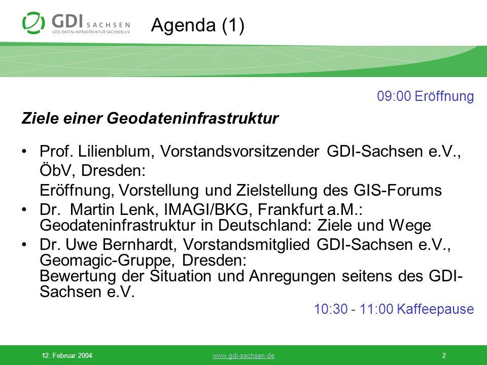 12. Februar 2004www.gdi-sachsen.de2 Agenda (1) 09:00 Eröffnung Ziele einer Geodateninfrastruktur Prof. Lilienblum, Vorstandsvorsitzender GDI-Sachsen e