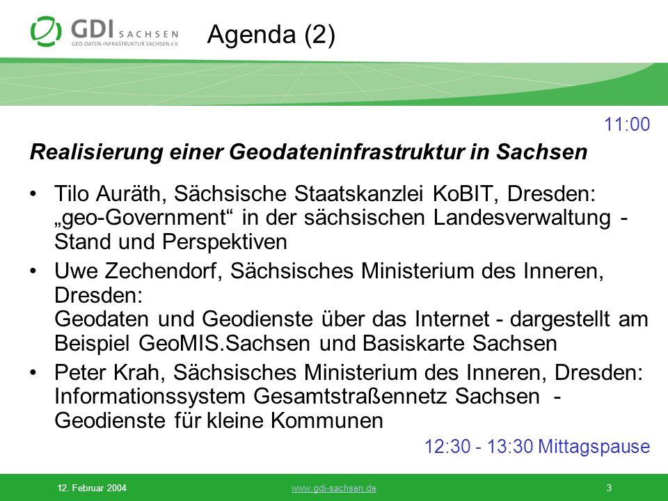 12. Februar 2004www.gdi-sachsen.de3 Agenda (2) 11:00 Realisierung einer Geodateninfrastruktur in Sachsen Tilo Auräth, Sächsische Staatskanzlei KoBIT,