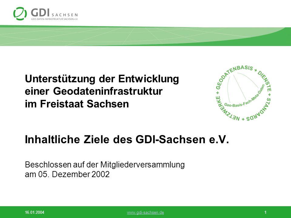 16.01.2004www.gdi-sachsen.de1 Unterstützung der Entwicklung einer Geodateninfrastruktur im Freistaat Sachsen Inhaltliche Ziele des GDI-Sachsen e.V.