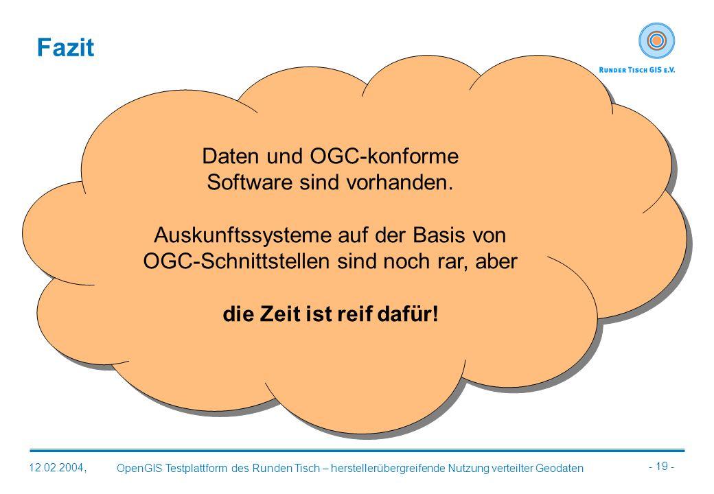 - 19 - OpenGIS Testplattform des Runden Tisch – herstellerübergreifende Nutzung verteilter Geodaten 12.02.2004, Fazit Daten und OGC-konforme Software
