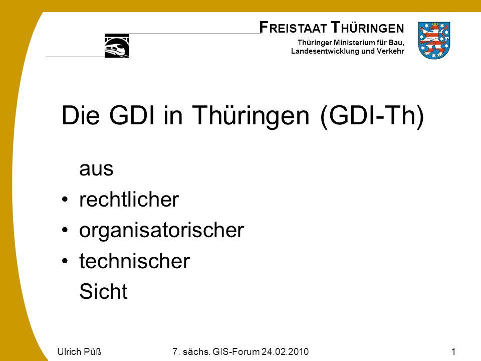 F REISTAAT T HÜRINGEN Thüringer Ministerium für Bau, Landesentwicklung und Verkehr Ulrich Püß7. sächs. GIS-Forum 24.02.20101 Die GDI in Thüringen (GDI