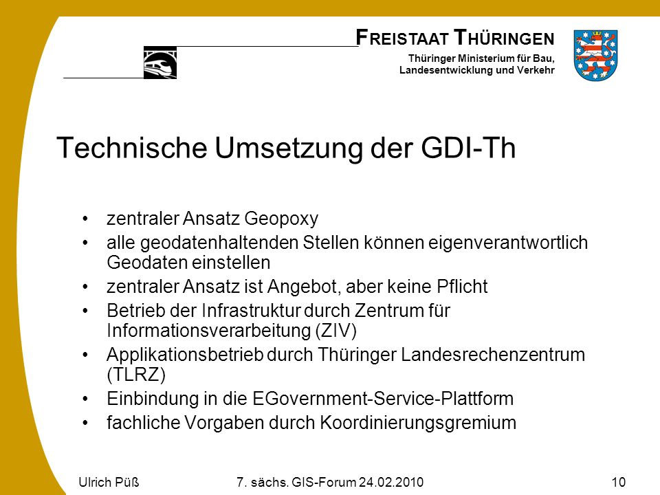 F REISTAAT T HÜRINGEN Thüringer Ministerium für Bau, Landesentwicklung und Verkehr Ulrich Püß7. sächs. GIS-Forum 24.02.201010 Technische Umsetzung der