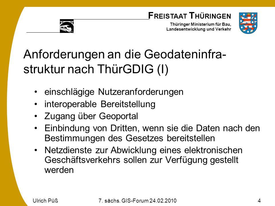 F REISTAAT T HÜRINGEN Thüringer Ministerium für Bau, Landesentwicklung und Verkehr Ulrich Püß7. sächs. GIS-Forum 24.02.20104 Anforderungen an die Geod
