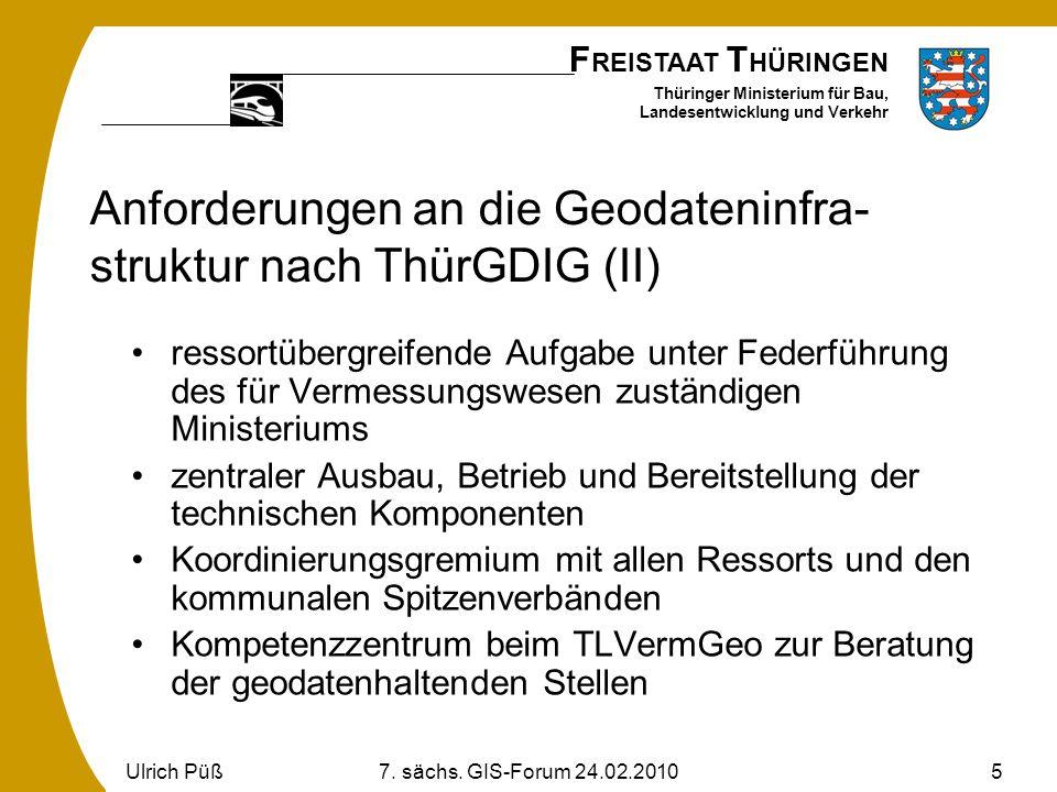 F REISTAAT T HÜRINGEN Thüringer Ministerium für Bau, Landesentwicklung und Verkehr Ulrich Püß7. sächs. GIS-Forum 24.02.20105 Anforderungen an die Geod