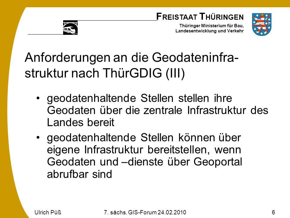 F REISTAAT T HÜRINGEN Thüringer Ministerium für Bau, Landesentwicklung und Verkehr Ulrich Püß7. sächs. GIS-Forum 24.02.20106 Anforderungen an die Geod