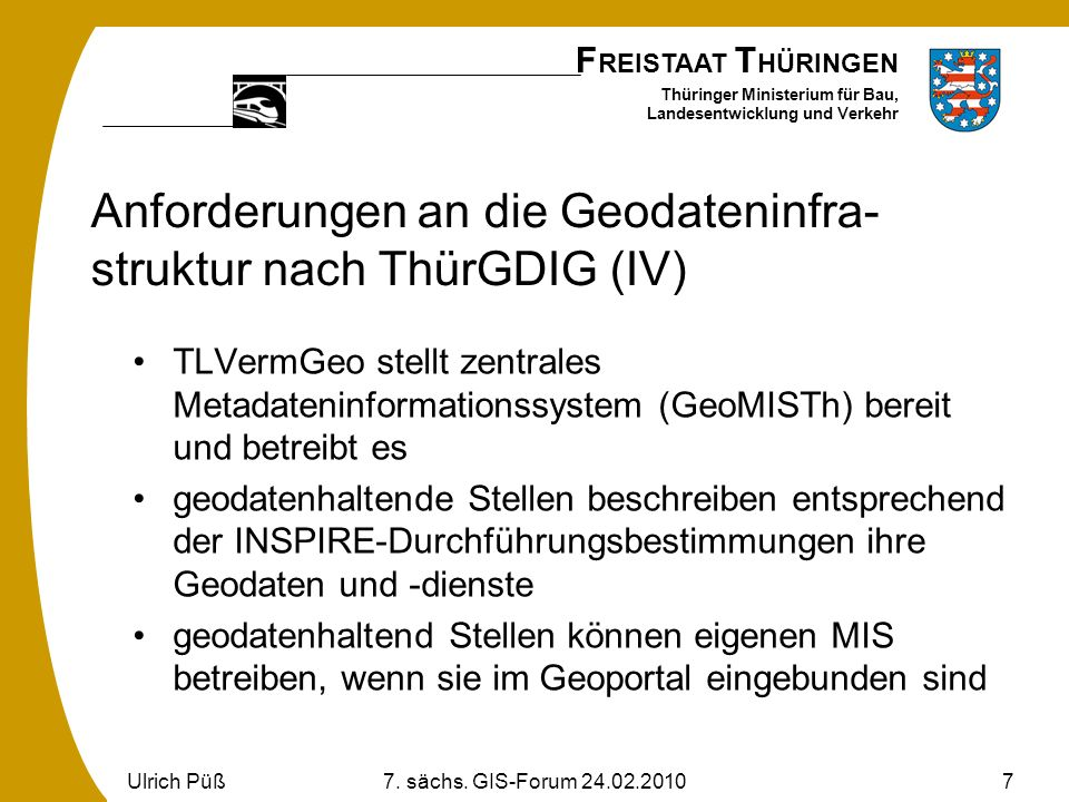 F REISTAAT T HÜRINGEN Thüringer Ministerium für Bau, Landesentwicklung und Verkehr Ulrich Püß7. sächs. GIS-Forum 24.02.20107 Anforderungen an die Geod