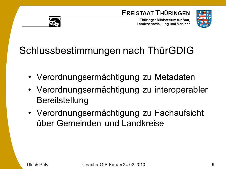 F REISTAAT T HÜRINGEN Thüringer Ministerium für Bau, Landesentwicklung und Verkehr Ulrich Püß7. sächs. GIS-Forum 24.02.20109 Schlussbestimmungen nach