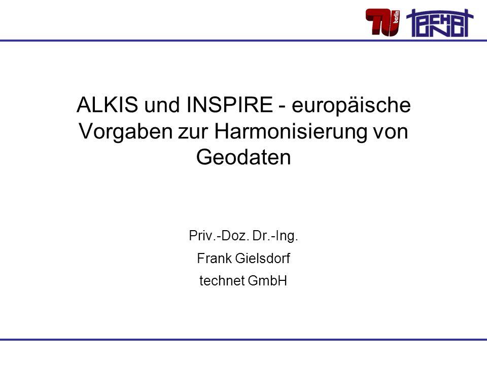 ALKIS und INSPIRE - europäische Vorgaben zur Harmonisierung von Geodaten Priv.-Doz. Dr.-Ing. Frank Gielsdorf technet GmbH