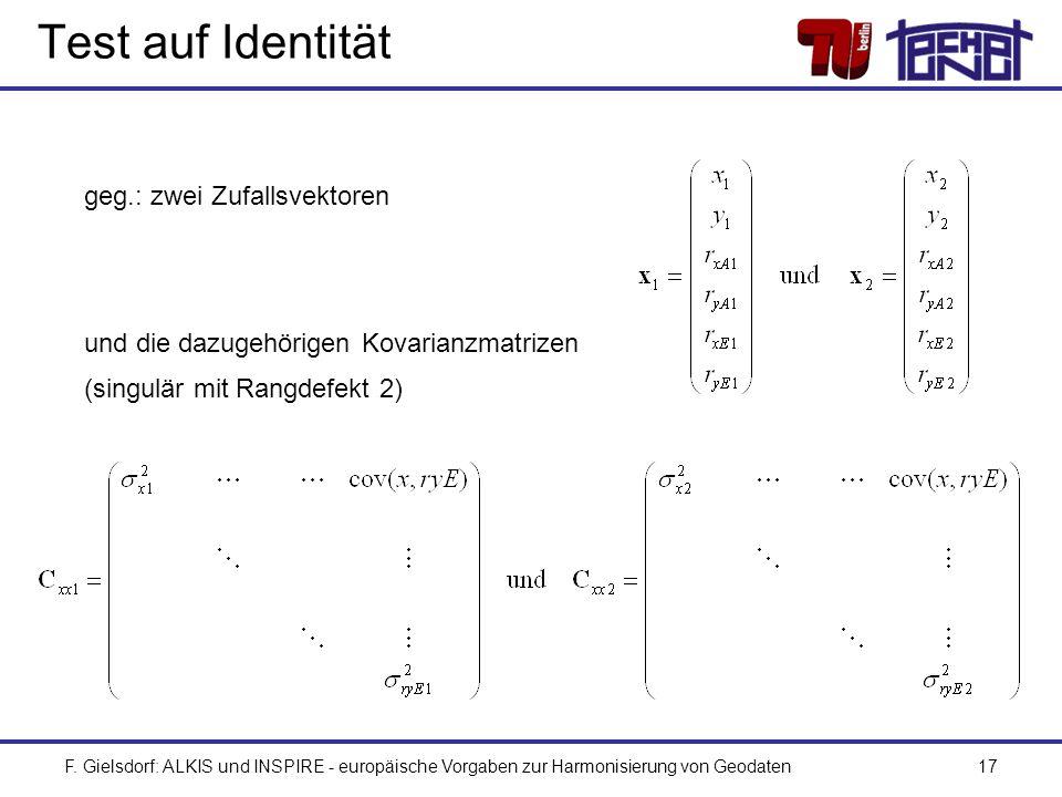 F. Gielsdorf: ALKIS und INSPIRE - europäische Vorgaben zur Harmonisierung von Geodaten17 Test auf Identität geg.: zwei Zufallsvektoren und die dazugeh