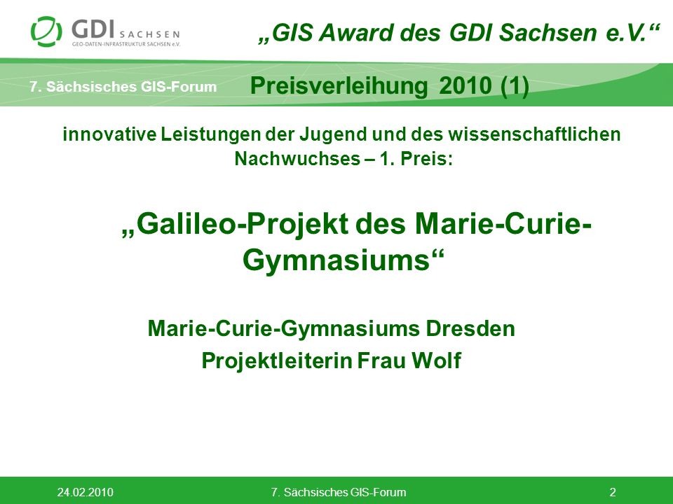 7. Sächsisches GIS-Forum 24.02.20107. Sächsisches GIS-Forum2 innovative Leistungen der Jugend und des wissenschaftlichen Nachwuchses – 1. Preis: Galil