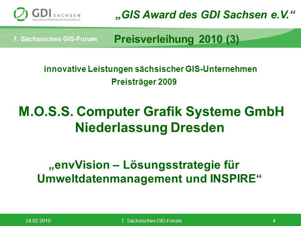 7. Sächsisches GIS-Forum 24.02.20107. Sächsisches GIS-Forum4 Preisverleihung 2010 (3) innovative Leistungen sächsischer GIS-Unternehmen Preisträger 20