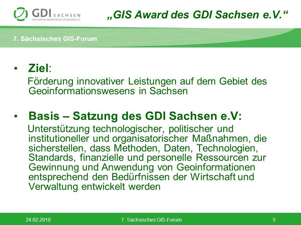 7. Sächsisches GIS-Forum 24.02.20107. Sächsisches GIS-Forum5 GIS Award des GDI Sachsen e.V. Ziel: Förderung innovativer Leistungen auf dem Gebiet des