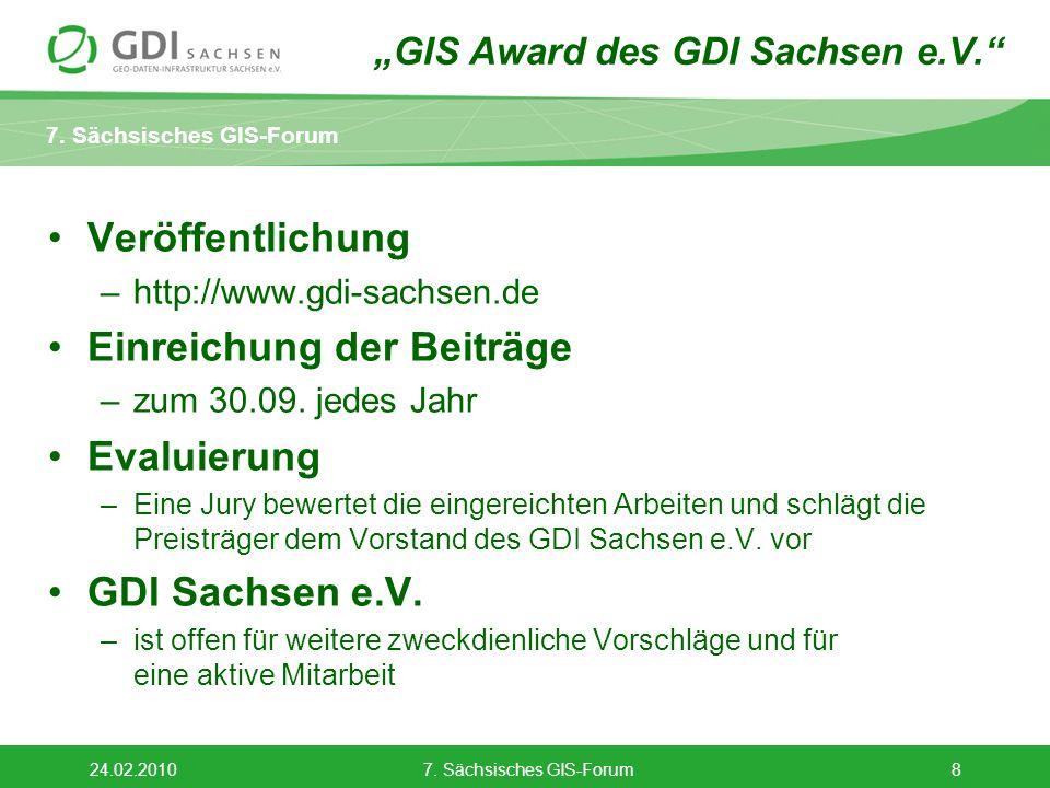 7. Sächsisches GIS-Forum 24.02.20107. Sächsisches GIS-Forum8 Veröffentlichung –http://www.gdi-sachsen.de Einreichung der Beiträge –zum 30.09. jedes Ja