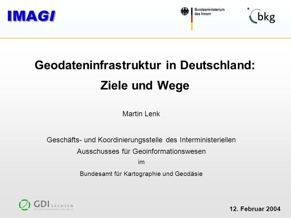 12. Februar 2004 Martin Lenk Geschäfts- und Koordinierungsstelle des Interministeriellen Ausschusses für Geoinformationswesen im Bundesamt für Kartogr