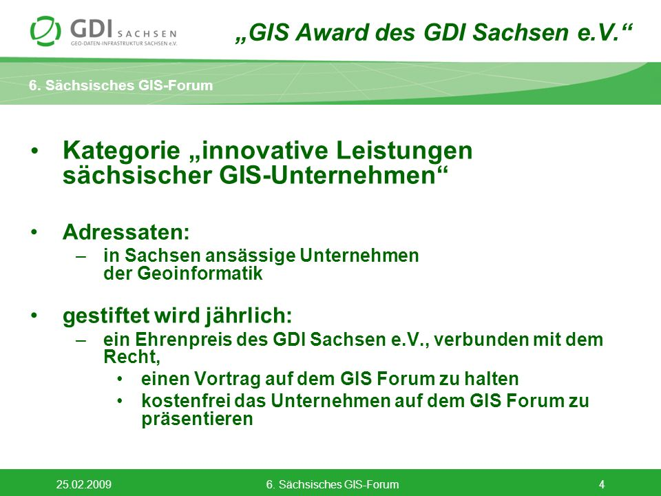 6. Sächsisches GIS-Forum 25.02.20096. Sächsisches GIS-Forum4 Kategorie innovative Leistungen sächsischer GIS-Unternehmen Adressaten: –in Sachsen ansäs