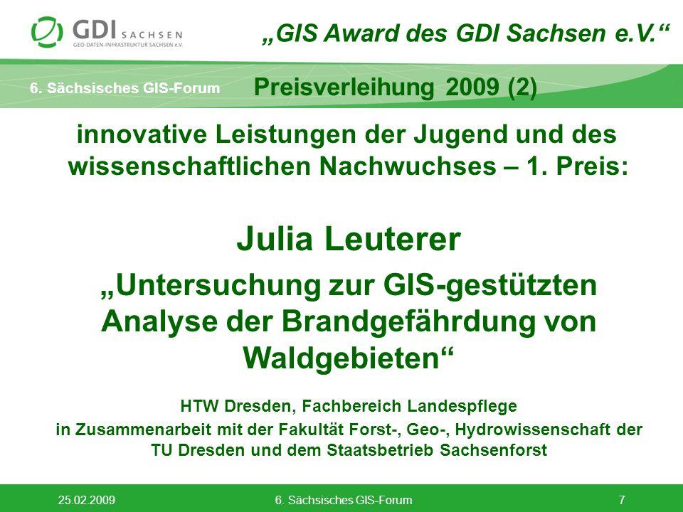 6. Sächsisches GIS-Forum 25.02.20096. Sächsisches GIS-Forum7 innovative Leistungen der Jugend und des wissenschaftlichen Nachwuchses – 1. Preis: Julia