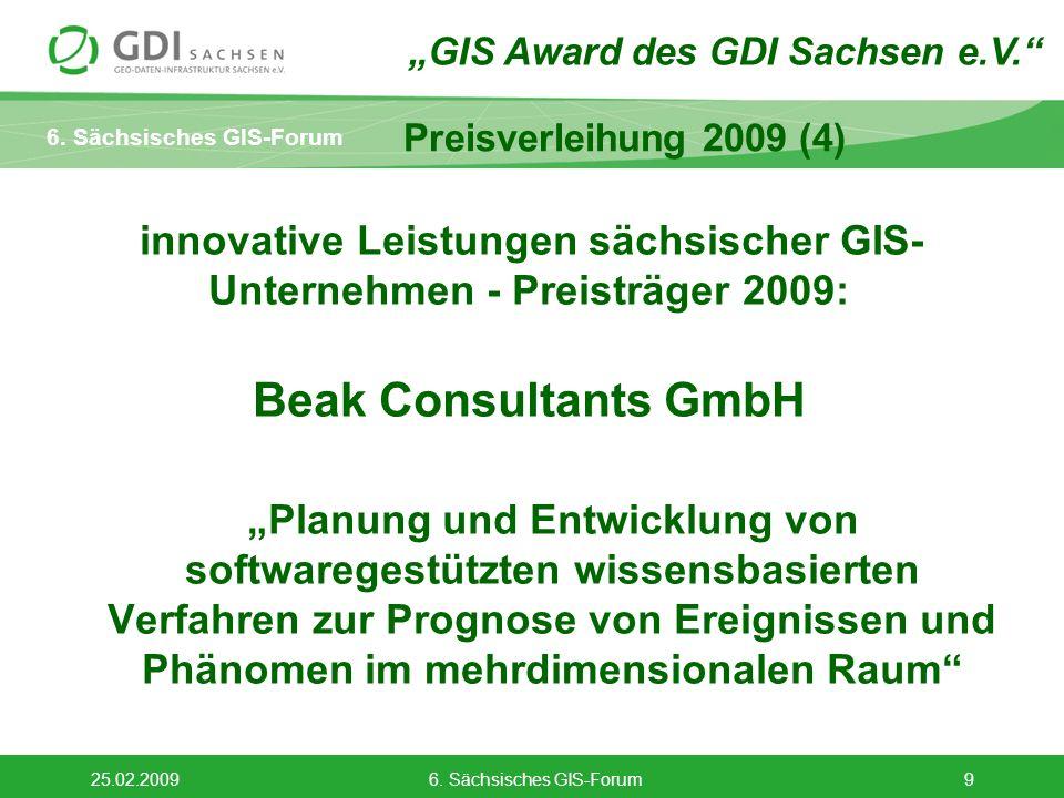 6. Sächsisches GIS-Forum 25.02.20096. Sächsisches GIS-Forum9 Preisverleihung 2009 (4) innovative Leistungen sächsischer GIS- Unternehmen - Preisträger