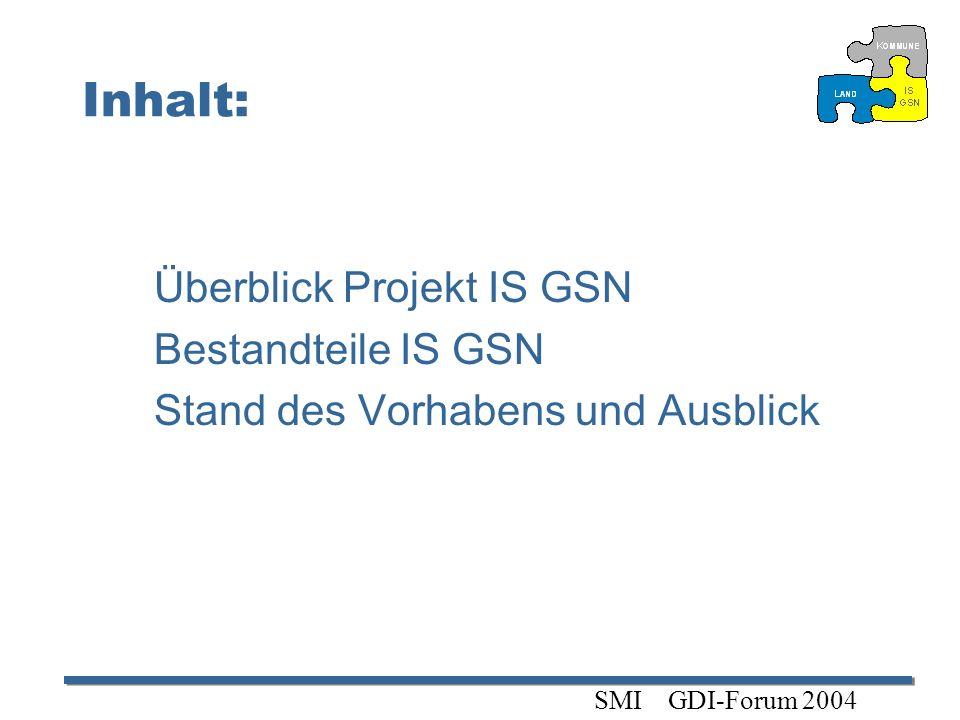 Inhalt: Überblick Projekt IS GSN Bestandteile IS GSN Stand des Vorhabens und Ausblick SMI GDI-Forum 2004